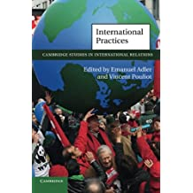 International Practices (Cambridge Studies in International Relations, Band 119)