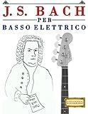 Scarica Libro J S Bach Per Basso Elettrico 10 Pezzi Facili Per Basso Elettrico Libro Per Principianti (PDF,EPUB,MOBI) Online Italiano Gratis