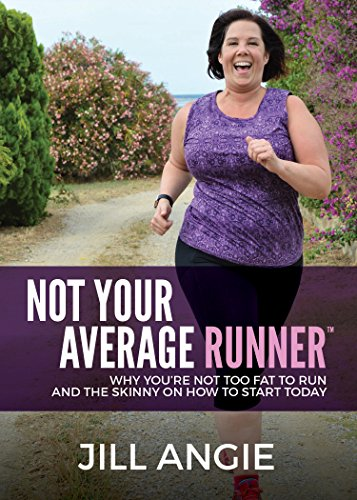 Not Your Average Runner: Why You're Not Too Fat to Run and the Skinny on How to Start Today (English Edition) por Jill Angie