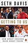 Getting to Us: How Great Coaches Make Great Teams par Davis
