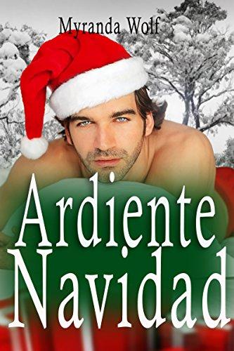 Ardiente Navidad: Tres Relatos Eroticos Gay por Myranda Wolf