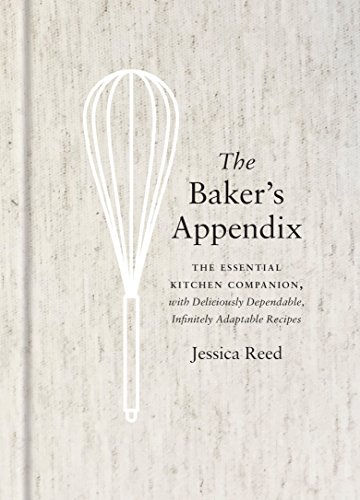 The Baker\'s Appendix: The Essential Kitchen Companion, with Deliciously Dependable, Infinitely  Adaptable Recipes