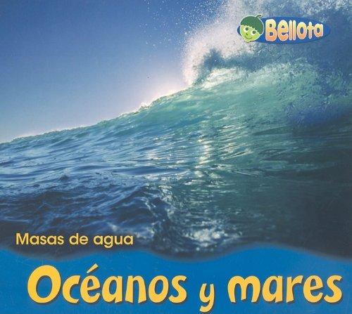 Oceanos Y Mares/ Oceans and Seas (Masas De Agua/ Bodies of Water)