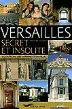 Versailles secret et insolite : Le château, ses jardins et la ville