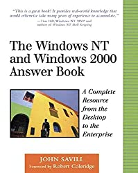 [(The Windows NT and Windows 2000 Answer Book : A Complete Resource from the Desktop to the Enterprise)] [By (author) John Savill] published on (July, 1999)