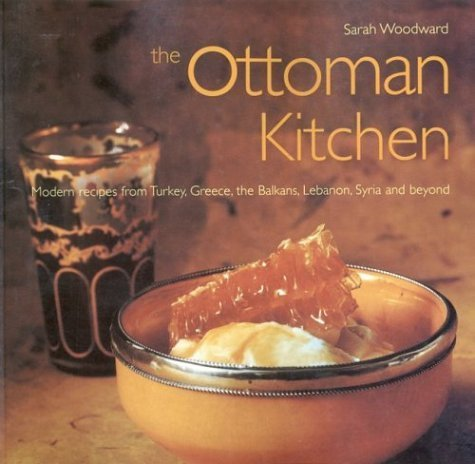 The Ottoman Kitchen: Modern Recipes from Turkey, Greece, the Balkans, Lebanon, Syria and Beyond (Cookbooks) by Woodward, Sarah (2001) Paperback