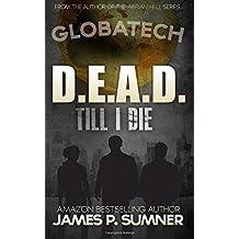 D.E.A.D. Till I Die: An Action Thriller: Volume 1 (GlobaTech) by Mr James P Sumner (2015-08-20)