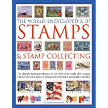 The World Encyclopedia of Stamps & Stamp Collecting: The Ultimate Illustrated Reference to Over 3000 of the World's Best Stamps, and a Professional ... and Perfecting a Spectacular Collection