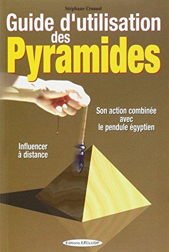 Guide d'utilisation des Pyramides : Son action combinée avec le pendule égyptien par Stéphane Crussol