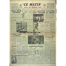 CE MATIN [No 1563] du 02/09/1949 - A PROPOS DES ALARMES BALKANIQUES - TRUMAN PRECHE L'OPTIMISME - BRASART S'APPRETE A FETER LE 10EME ANNIVERSAIRE DES FONCTIONNAIRES DU RAVITAILLEMENT - LES GANGSTER ASSASSINS SONT TOUJOURS EN LIBERTE - LES FAITS DIVERS - SINOEL EST MORT