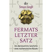 Fermats letzter Satz: Die abenteuerliche Geschichte eines mathematischen Rätsels