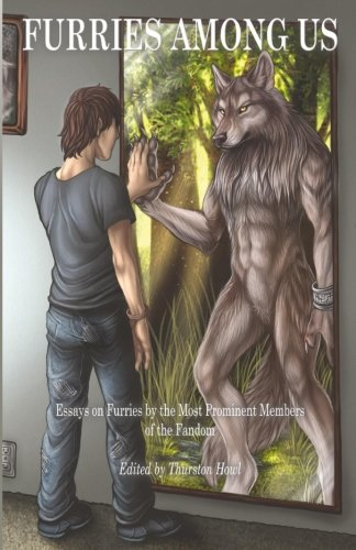 Furries Among Us: Essays on Furries by the Most Prominent Members of the Fandom por Thurston Howl
