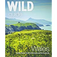 Wild Guide Wales and the Marches (Wild Guides): Hidden places, great adventures & the good life in Wales (including…