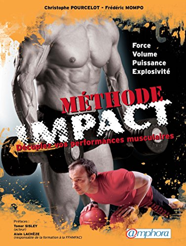 Méthode IMPACT: Décuplez vos performances musculaires. Force, volume, puissance, explosivité.