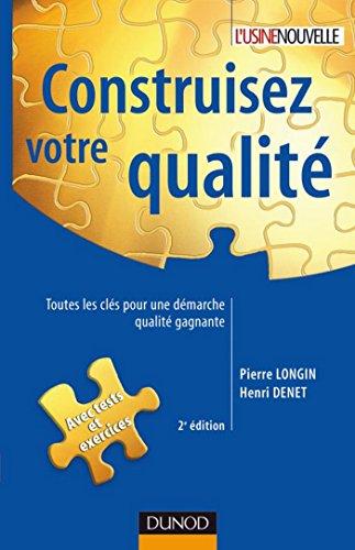 Construisez votre qualité - 2e éd. : Toutes les clés pour une démarche qualité gagnante (Performance industrielle)