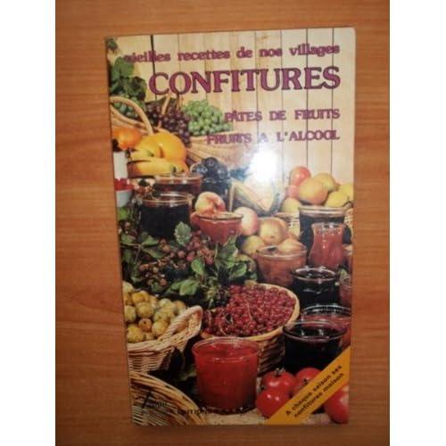 Vieilles Recettes De Nos Villages: Confitures, Pates De Fruits, Fruits a L'alcool