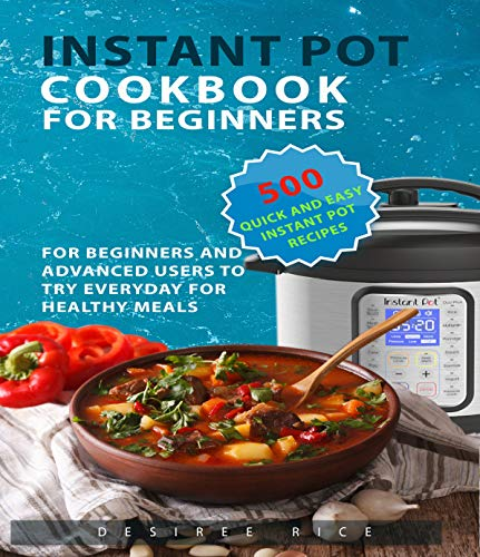 Instant Pot Cookbook for Beginners: 500 Quick and Easy Instant Pot Recipes...