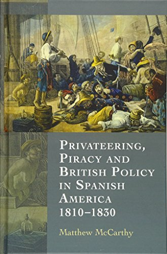 Privateering, Piracy and British Policy in Spanish America, 1810-1830 (0)