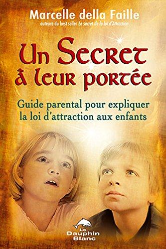 Un secret à leur portée : Guide parental pour expliquer la loi d'attraction aux enfants par Marcelle della Faille