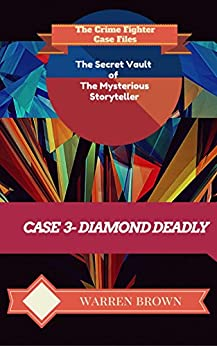 STORYTELLER-DIAMOND DEADLY- A SHORT STORY: The Crime Fighter Case Files (The Secret Vault of the Mysterious Storyteller Book 3) by [BROWN, WARREN]