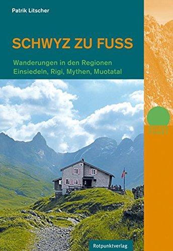 Schwyz zu Fuß: Wanderungen in den Regionen Einsiedeln, Rigi, Mythen, Muotatal (Naturpunkt)
