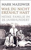 Was du nicht erzählt hast: Meine Familie im 20. Jahrhundert - Mark Mazower
