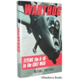 Warthog: Flying the A-10 in the Gulf War by William L. Smallwood (1993-07-23)