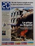 Telecharger Livres 20 MINUTES PARIS No 333 du 20 08 2003 l ile de france compte de plus en plus de jeunes chomeurs depuis juin 2002 le nombre de demandeurs d emploi de moins de 25 ans est en hausse de 17 7 les plus diplomes sont les premieres victimes de cette envolee fin de l entracte estival pour les intermittents lara croft se voit en vraie femme rentree des bleus contre la suisse vingt morts a jerusalem dans un attentat suicide le piege de bagdad une attaque contre le siege des nations unies en irak a (PDF,EPUB,MOBI) gratuits en Francaise