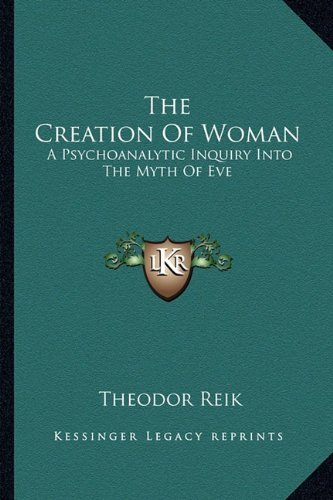 The Creation of Woman: A Psychoanalytic Inquiry Into the Myth of Eve by Theodor Reik (2010-09-10)