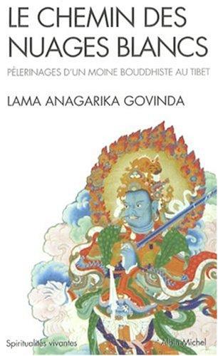 Le chemin des nuages blancs : Pèlerinages d'un moine bouddhiste au Tibet (1932 à 1949) par L-A Govinda