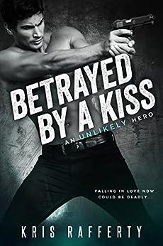 Betrayed by a Kiss (An Unlikely Hero) by [Rafferty, Kris]