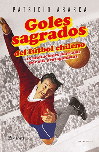 Goles sagrados del fútbol chileno de [Abarca, Patricio]