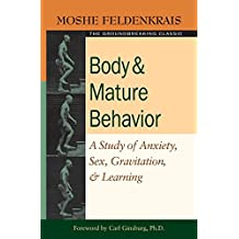 Body and Mature Behavior: A Study of Anxiety, Sex, Gravitation, and Learning: A Study of Anxiety, Sex, Grativation, and Learning