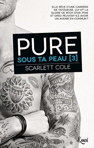 Sous ta peau T3 : Pure - Scarlett Cole