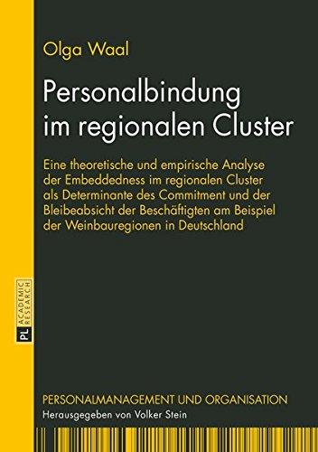 Personalbindung im regionalen Cluster: Eine theoretische und empirische Analyse der Embeddedness im regionalen Cluster als Determinante des Commitment ... (Personalmanagement und Organisation, Band 4)