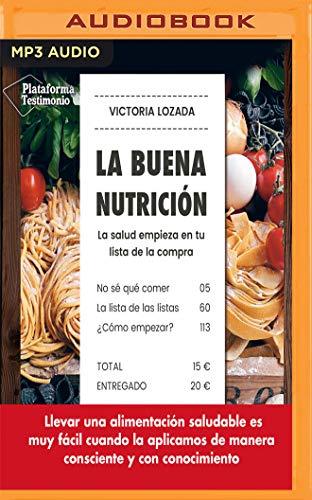 La buena nutrición / Good nutrition: La salud empieza en tu lista de la compra / Health starts on your shopping list