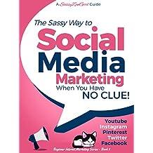 Social Media Marketing when you have NO CLUE!: Youtube, Instagram, Pinterest, Twitter, Facebook (Beginner Internet Marketing Series 3)