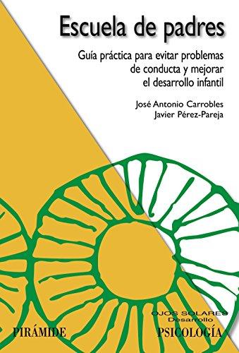 Escuela de padres: Guía práctica para evitar problemas de conducta y mejorar el desarrollo infantil (Ojos Solares) - 9788436821789 por José Antonio Carrobles