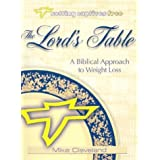 The Lord's Table: A Biblical Approach to Weight Loss (Setting Captives Free) by Cleveland, Mike (2003) Spiral-bound