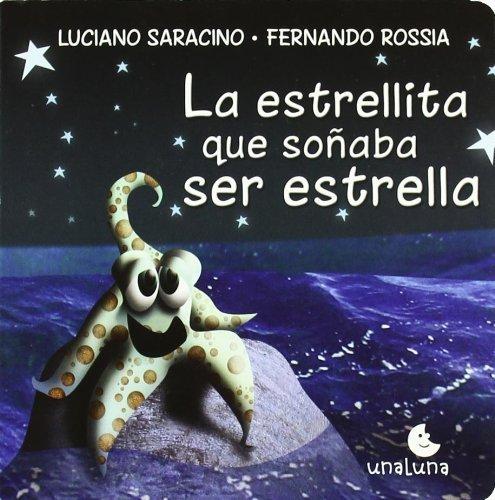 La estrellita que sonaba ser estrella / The Little Star that Dreamed that She Was a Star (Spanish Edition) by Saracino, Luciano (2010) Hardcover