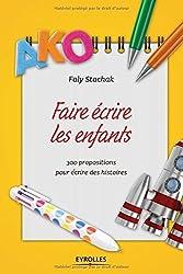 faire crire les enfants ; 300 propositions pour crire de belles histoires by Faly Stachak(2015-05-13)
