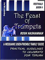 Feast of Trumpets: A Messianic User-Friendly Family Guide (Festivals Series Book 4)