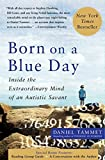Born On A Blue Day: Inside the Extraordinary Mind of an Autistic Savant by Tammet, Daniel (2007) Paperback