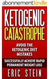 Ketogenic Diet: Ketogenic Catastrophe: Avoid the Ketogenic Diet Mistakes (ketogenic diet for weight loss, diabetes, diabetes diet, paleo, paleo diet, low ... carb diet, weight loss) (English Edition)