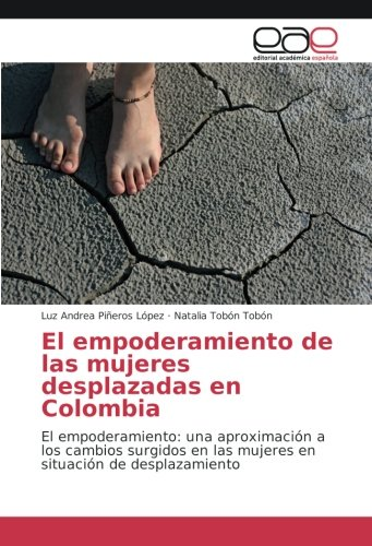 El Empoderamiento de Las Mujeres Desplazadas En Colombia