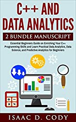 C++ and Data Analytics 2 Bundle Manuscript Essential Beginners Guide on Enriching Your C++ Programming Skills and Learn Practical Data Analytics, Data ... Analytics for Beginners (English Edition)