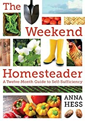The Weekend Homesteader: A Twelve-Month Guide to Self-Sufficiency by Anna Hess (17-Jan-2013) Paperback