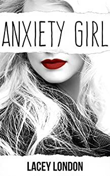 Anxiety Girl: The addictive and compelling drama series that you won't want to put down (Anxiety Girl - Book 1) by [London, Lacey]