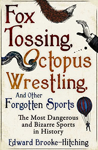 Fox Tossing, Octopus Wrestling and Other Forgotten Sports (English Edition)
