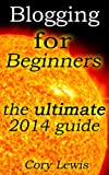 Blogging for Beginners the ultimate 2014 guide (English Edition)
